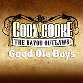 Good Ole Boys by Cody Cooke and the Bayou Outlaws