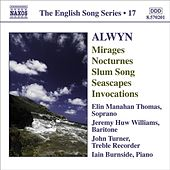 Play & Download ALWYN: Mirages / 6 Nocturnes / Seascapes / Invocations (English Song, Vol. 17) by Various Artists | Napster