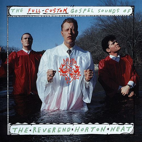 The Full-Custom Gospel Sounds Of by Reverend Horton Heat