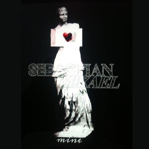 Mine - Single by Sebastian Mikael