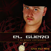 Play & Download Una Vez Mas by El Guero y Su Banda Centenario | Napster
