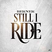 Play & Download Still I Ride - Single by Berner | Napster