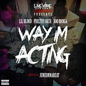 Way I'm Acting (feat. Philthy Rich & Boo Banga) - Single by Lil Blood