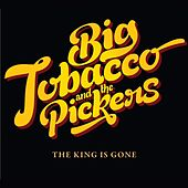 Play & Download The King is Gone by Big Tobacco | Napster