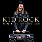 Play & Download Wasting Time (Funky Country Version 2013) by Kid Rock | Napster