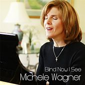Blind Now I See by Michele Wagner