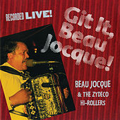 Play & Download Git It, Beau Jocque! by Beau Jocque & the Zydeco Hi-Rollers | Napster