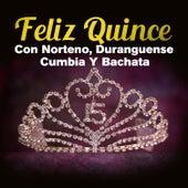 Feliz Quince, Con Norteno, Duranguense, Cumbia y Bachata by Various Artists