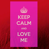 Keep Calm and Love Me by Various Artists