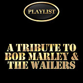 A Tribute to Bob Marley & The Wailers Playlist by Various Artists