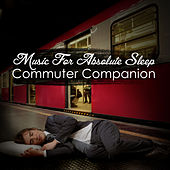 Play & Download Music for Absolute Sleep: Commuter Companion by Various Artists | Napster