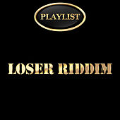 Loser Riddim Playlist by Various Artists