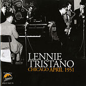 Play & Download Lennie Tristano Chicago April 1951 by Lennie Tristano | Napster