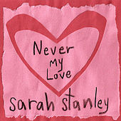 Never My Love by Sarah Stanley