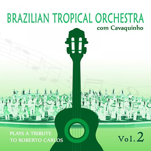 Play & Download Brazilian Tropical Orchestra Plays a Tribute To Roberto Carlos With Cavaquinho Vol.2 by Brazilian Tropical Orchestra | Napster