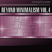Play & Download Beyond Minimalism, Vol. 4 by Various Artists | Napster