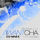 Play & Download I Want Cha - Remixed (feat. Lisa Shaw) by New Mondo | Napster