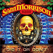 Dig It Or Don't by Sam Morrison Band