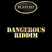 Dangerous Riddim Playlist by Various Artists