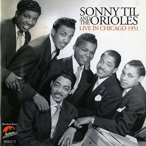 Play & Download Sonny Til and the Orioles Live in Chicago 1951 by The Orioles | Napster