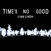 Time's No Good by Liam Lynch