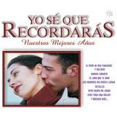 Play & Download Yo Sé Que Recordarás (Nuestros Mejores Años) by Various Artists | Napster