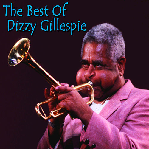 Play & Download The Best of Dizzy Gillespie by Dizzy Gillespie | Napster