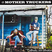 Play & Download Broke, Not Broken by The Mother Truckers | Napster