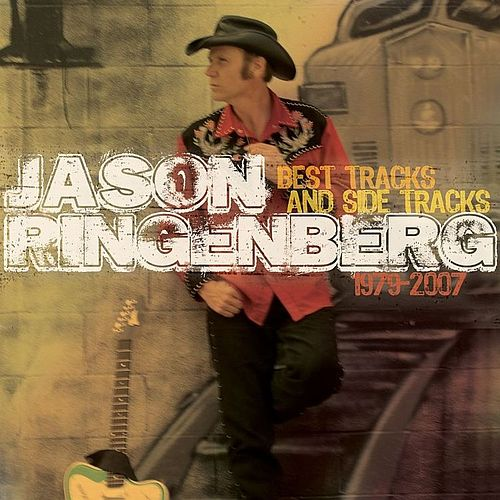 Best Tracks and Side Tracks 1979-2007 by Jason Ringenberg