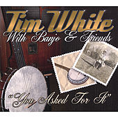 Play & Download You Asked For It by Tim White | Napster