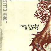 Play & Download Roots, Branches & Leaves by John Ellis | Napster