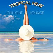 Play & Download Tropical Heat Chillout & Lounge by Various Artists | Napster