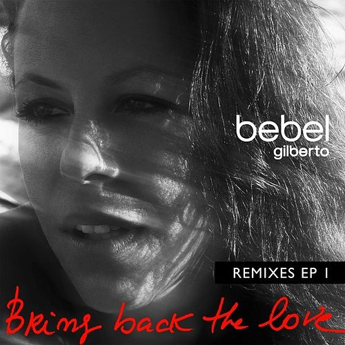 Play & Download Bring Back The Love Remixes EP 1 by Bebel Gilberto | Napster