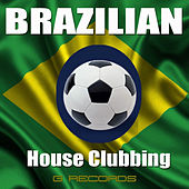 Play & Download Brazilian House Clubbing by Various Artists | Napster
