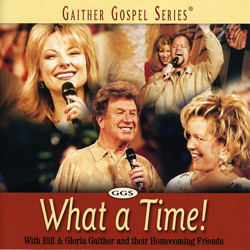 What a Time! by Bill & Gloria Gaither