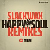 Happy Soul feat. Trinah (The Remixes) by Slackwax