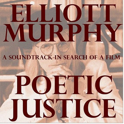 Poetic Justice (A Soundtrack in Search of a Film) by Elliott Murphy