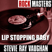 Rock Masters: Lip Stopping Baby von Stevie Ray Vaughan