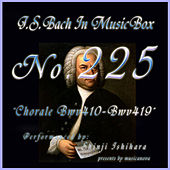 Play & Download Bach in Musical Box 225 / Chorale, BWV 410 - BWV 419 by Shinji Ishihara | Napster