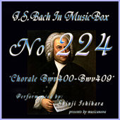 Play & Download Bach in Musical Box 224 / Chorale, BWV 400 - BWV 409 by Shinji Ishihara | Napster