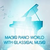 Magic Piano World with Classical Music – Relaxing Piano Shades, Magic Touch of Music with Piano, Instrumental Music for Massage Therapy, New Experience of Piano Music, Solo Piano by The Magic Piano Music Group