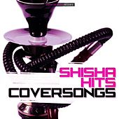 Play & Download Shisha Hits Coversongs by Various Artists | Napster
