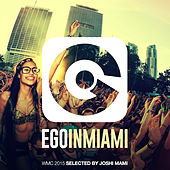 Ego in Miami Selected by Joshi Mami (Wmc 2015 Edition) by Various Artists