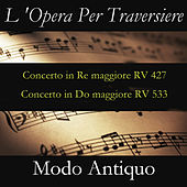 Play & Download L 'Opera Per Traversiere (Concerto in Re maggiore RV 427 & Concerto in Do maggiore RV 533) by Modo Antiquo | Napster