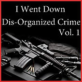 Play & Download I Went Down Dis-Organized Crime, Vol. 1 by Various Artists | Napster