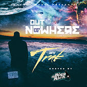Out of Nowhere (Hosted By DJ Bigg Rich) by Various Artists
