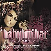 Babylon Bar Vol. 3 (Emotional and Sensual World Grooves Presented by Gülbahar Kültür) von Various Artists