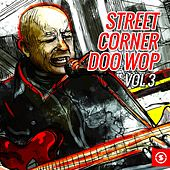 Play & Download Street Corner Doo Wop, Vol. 3 by Various Artists | Napster