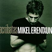 Play & Download Acrobatas by Mikel Erentxun | Napster