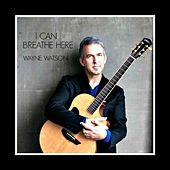 Play & Download I Can Breathe Here by Wayne Watson | Napster